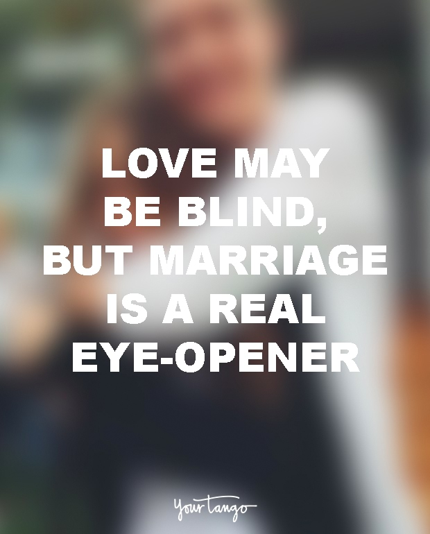 Love May Be Blind But Marriage Is A Real Eye Opener