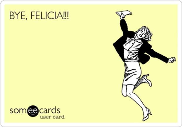 Funny Quotes Best Bye Felicia Meme