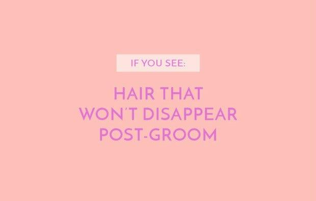 Hair that won't disappear post-groom