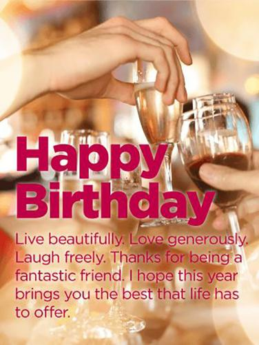 Happy Birthday Live Beautifully Love Generously Laugh Freely Thanks For Being A Fantastic Friend I Hope This Year Brings You The Best That Life Has To