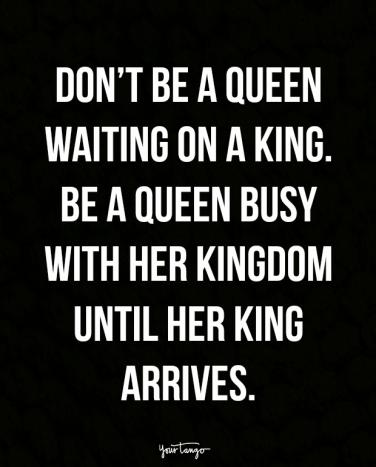 Quotes About Being A Queen 12 Sassy Quotes About Being Single And LOVING It | YourTango Quotes About Being A Queen