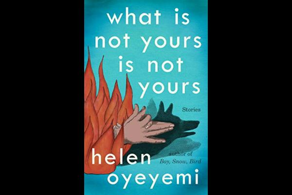 13. What Is Not Yours Is Not Yours by Helen Oyeyemi
