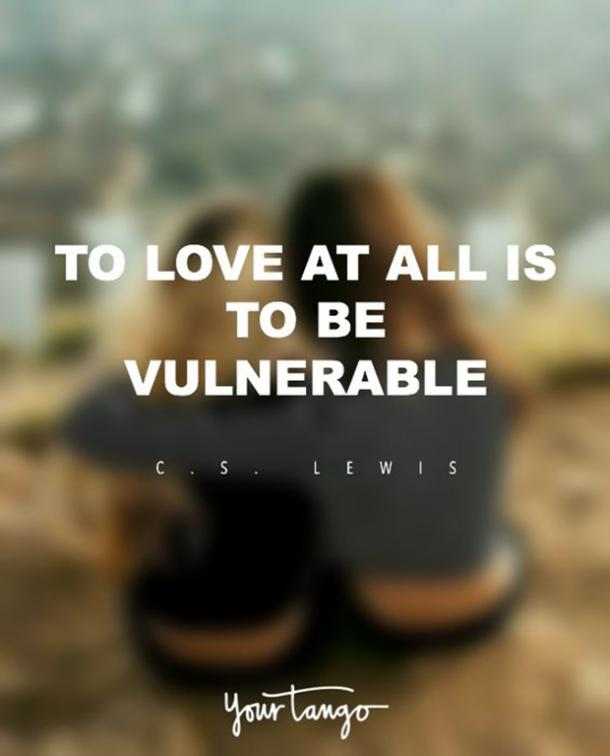 To love at all is to be vulnerable. — C.S. Lewis