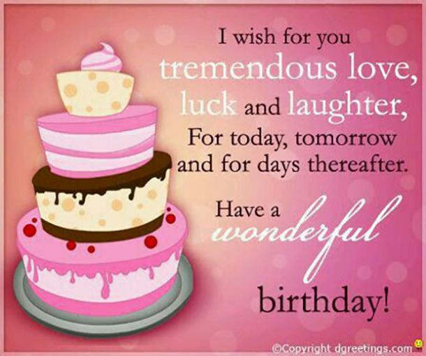 I Wish For You Tremendous Love Luck And Laughter Today Tomorrow Days Thereafter Have A Wonderful Birthday
