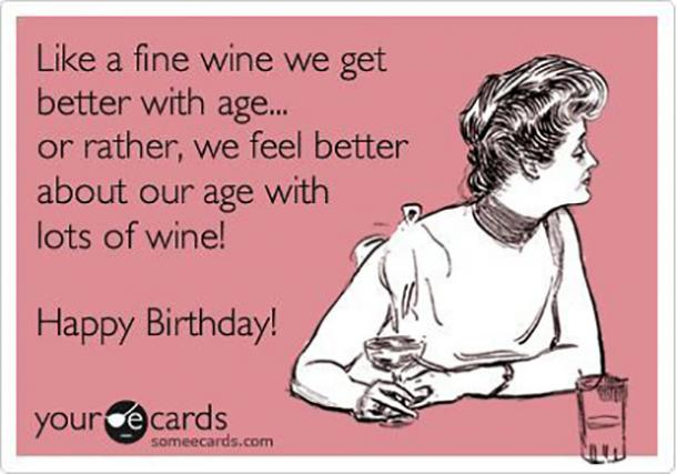 Like A Fine Wine We Get Better With Age Or Rather Feel About Our Lots Of Happy Birthday