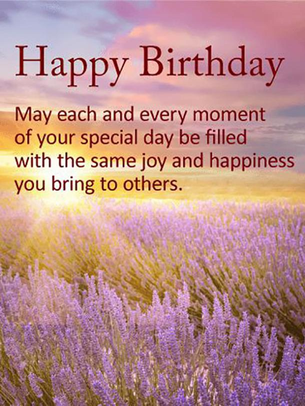 Happy Birthday May Each An Every Moment Of Your Special Day Be Filled With The Same Joy And Happiness You Bring To Others