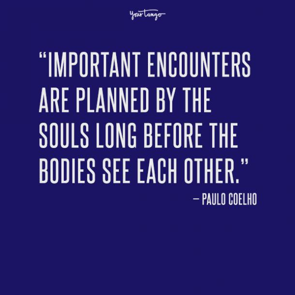 Important encounters are planned by the souls long before the bodies see each other.
