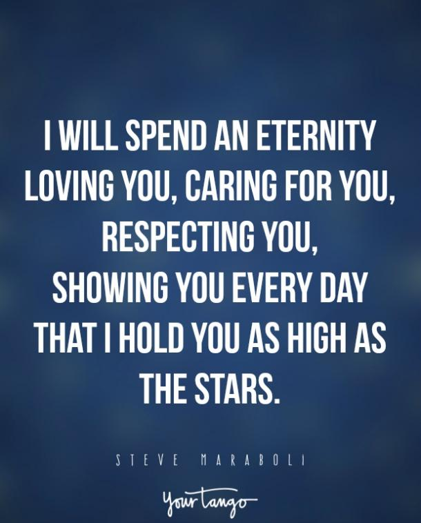 I will spend an eternity loving you, caring for you, respecting you, showing you every day that I hold you as high as the stars.