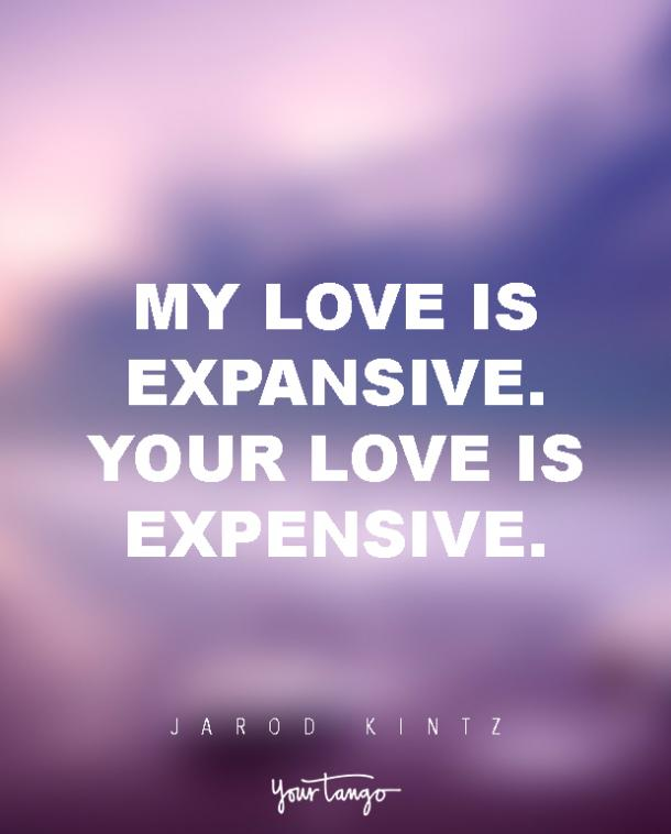 My love is expansive. Your love is expensive. Jarod Kintz