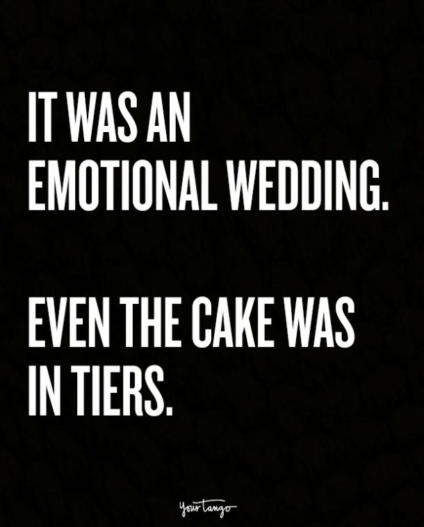 It was an emotional wedding. Even the cake was in tiers.