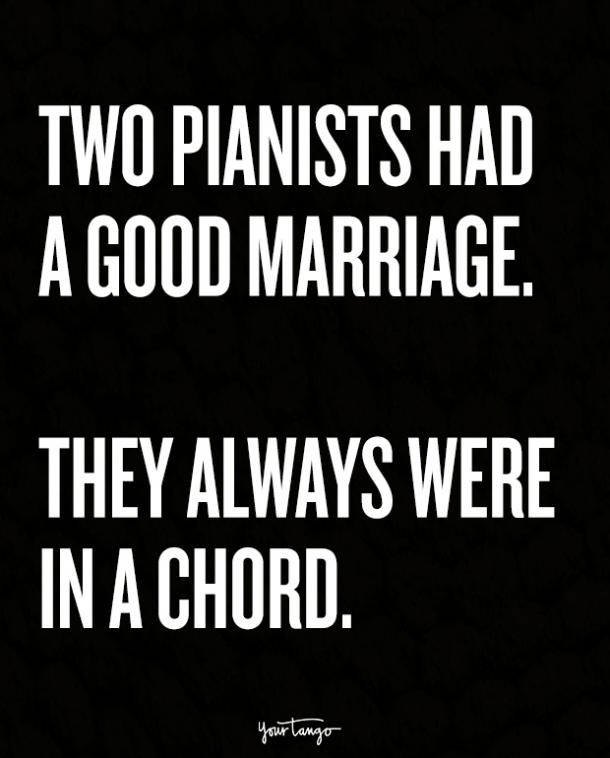 Two pianists had a good marriage. They always were in a chord.
