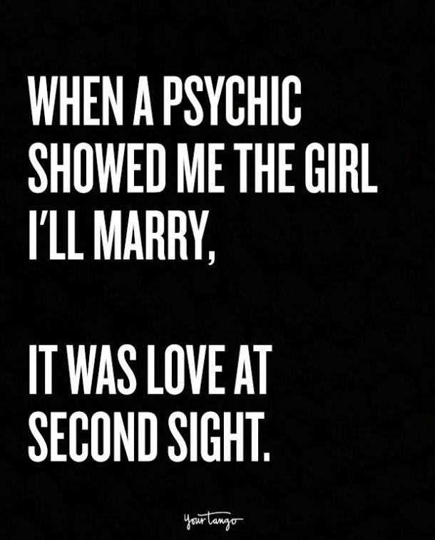 When a psychic showed me the girl I'll marry, it was love at second sight.