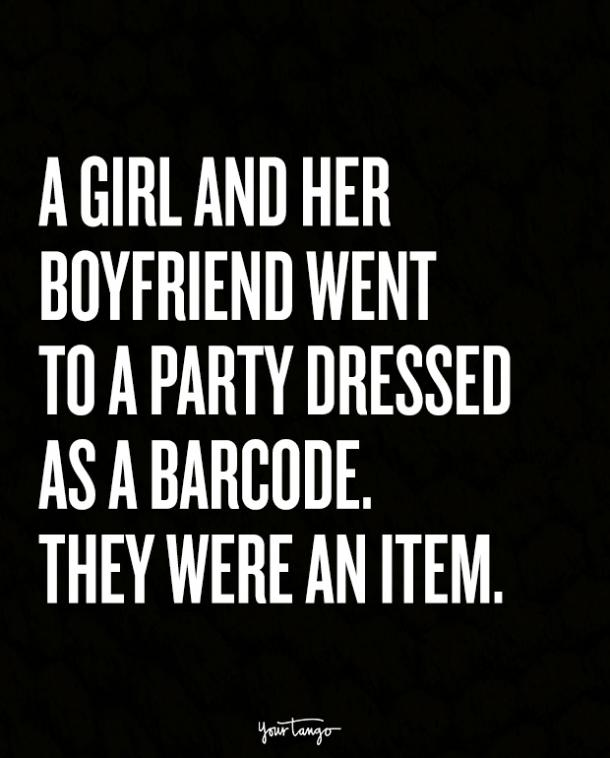 A girl and her boyfriend went to a party dressed as a barcode. They were an item.