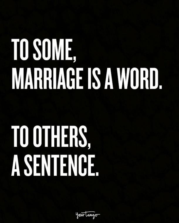 To some, marriage is a word. To others, a sentence.