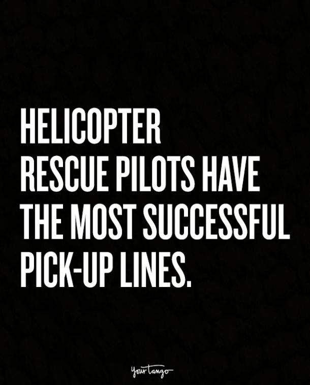 Helicopter rescue pilots have the most successful pick-up lines.
