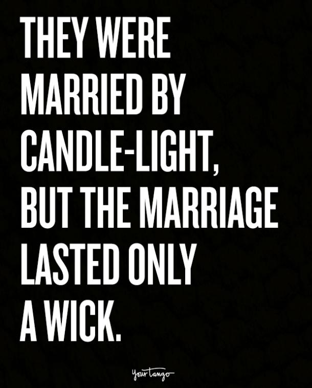 They were married by candle-light, but the marriage lasted only a wick.