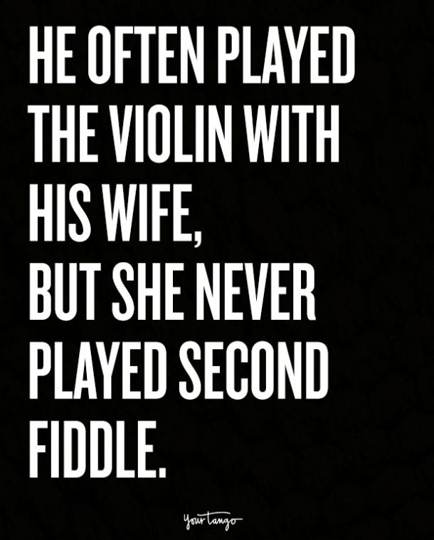 He often played the violin with his wife, but she never played second fiddle.