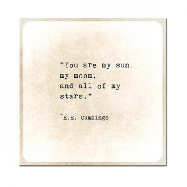You are my sun, my moon, and all of my stars.