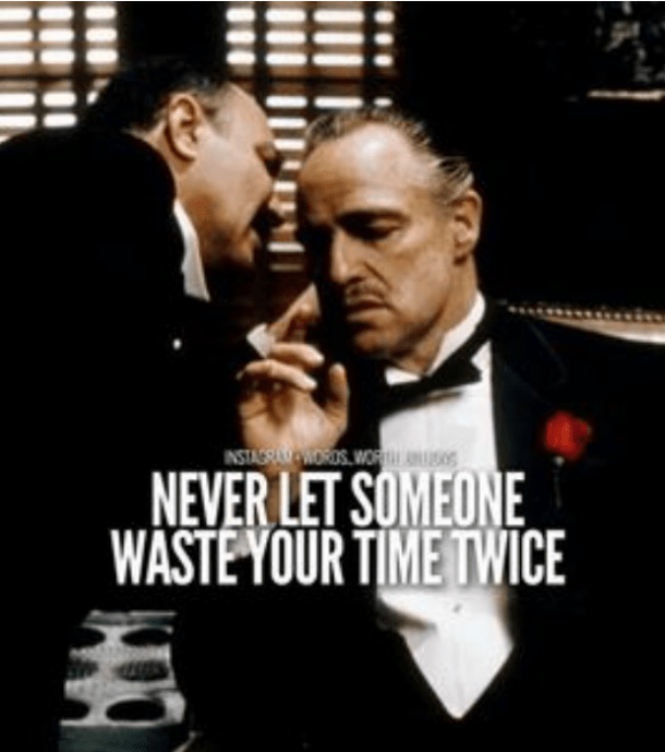 Image result for never let someone waste your time twice