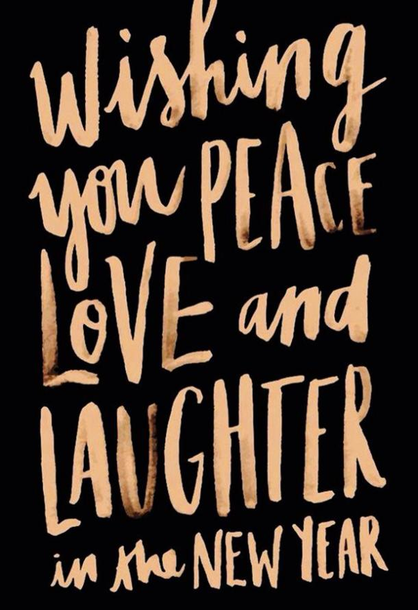 Wishing you peace, love, and laughter in the new year.