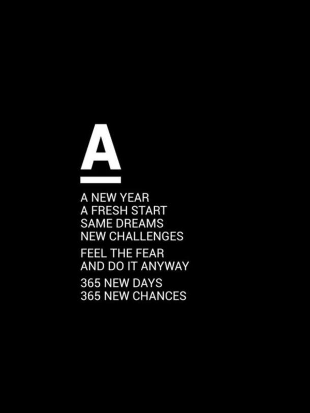 A new year. A fresh start. Same dreams. Feel the fear and do it anyway. 365 new days. 365 chances.