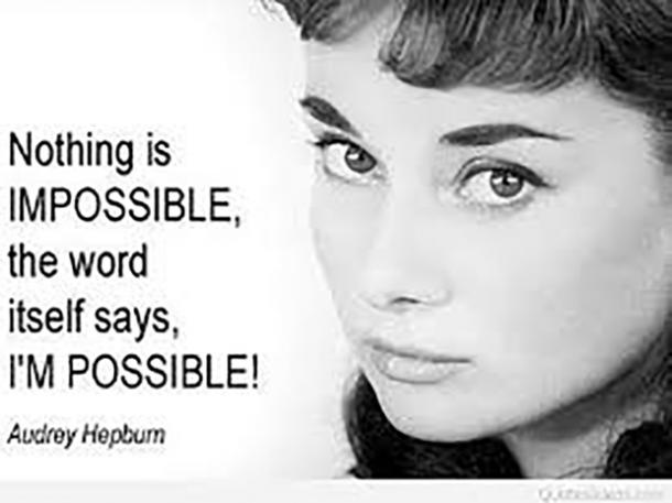 Nothing is impossible, the word itself says, I'm possible.