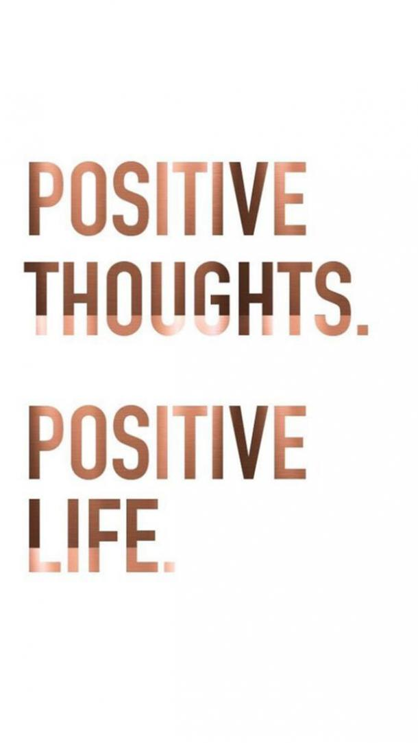 Positive thoughts. Positive Life.