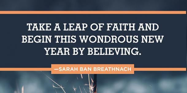 Take a leap of faith and begin this wondrous new year by believing.