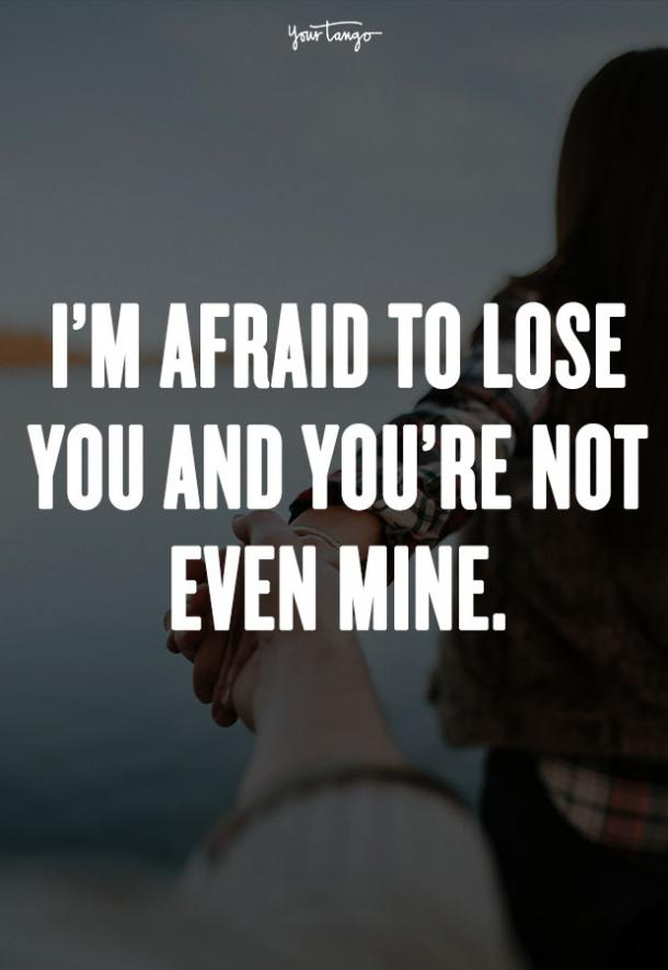 I'm afraid to lose you and you're not even mine. Drake