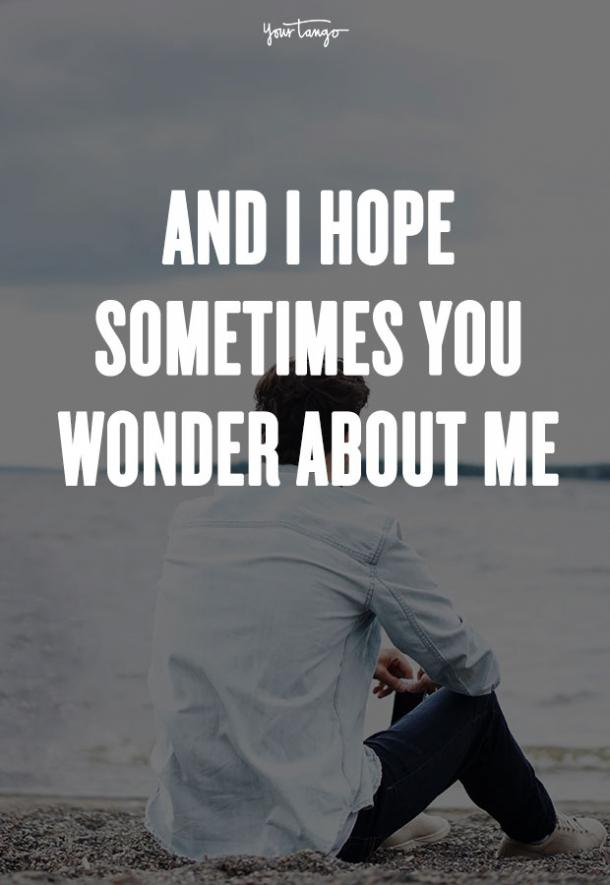 And I hope sometimes you wonder about me. Taylor Swift
