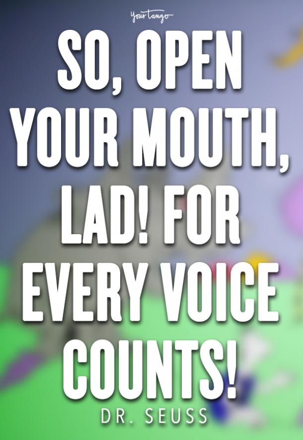 So, open your mouth, lad! For every voice counts!