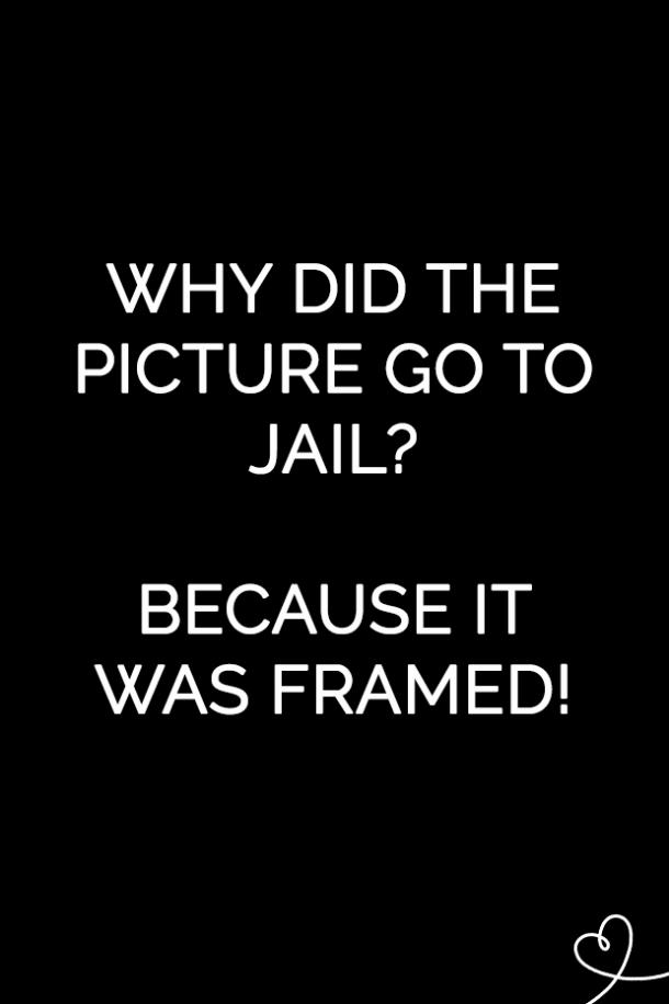 Why did the picture go to jail? Because it was framed.