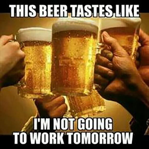 beer memes this beer tastes like not going to work