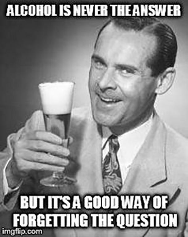 beer memes alcohol is never the answer