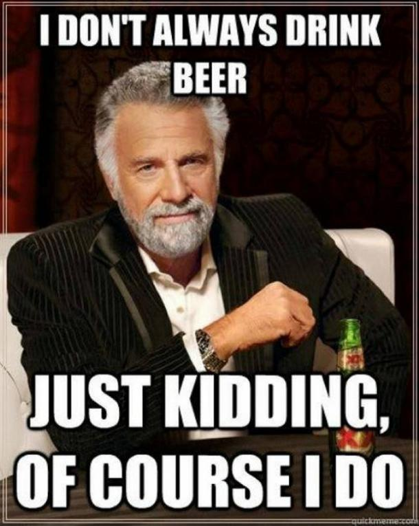 beer memes i dont always drink beer dos equis