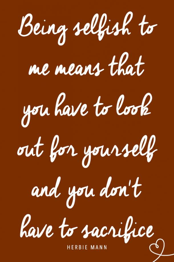 25 Selfish Quotes That Prove It\'s Actually Good To Be ...
