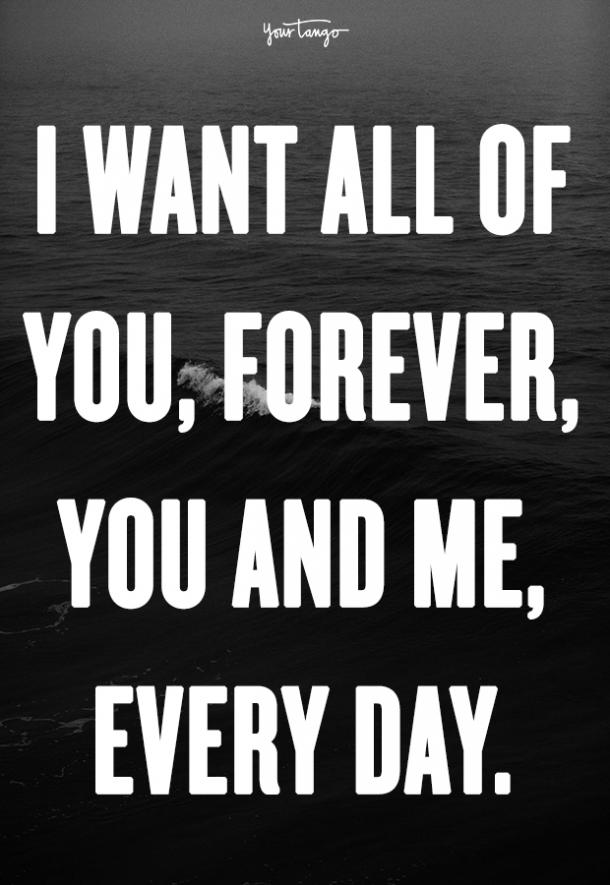 I want all of you, forever, you and me, every day.