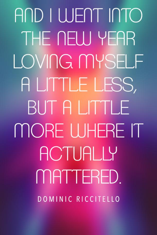 And I went into the new year loving myself a little less, but a little more where it actually mattered.