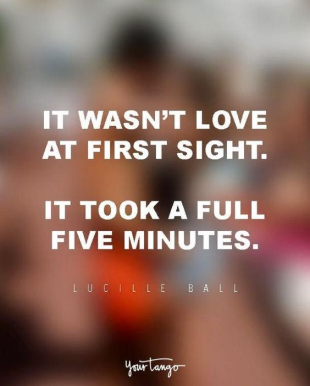It wasn't love at first sight. It took a full five minutes. Lucille Ball