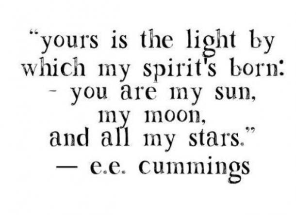 you are my sun, my moon, and all my stars. ​e.e. cummings
