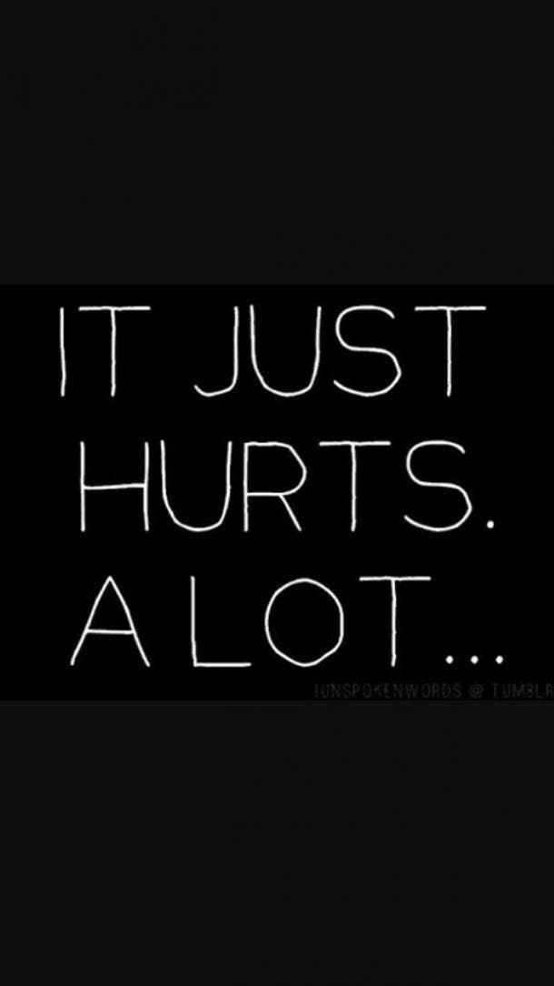 It just hurts. A lot.