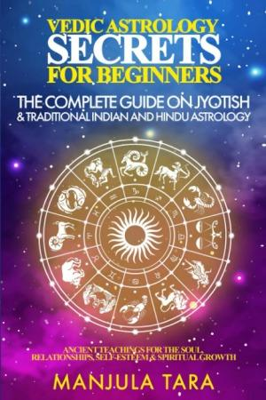 The Complete Guide on Jyotish and Traditional Indian and Hindu Astrology by Manjula Tara