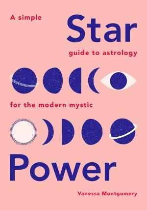 A Simple Guide to Astrology for the Modern Mystic by Vanessa Montgomery