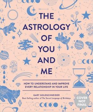 How to Understand and Improve Every Relationship in Your Life by Gary Goldschneider and Camille Chew