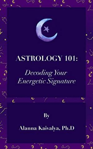 Decoding Your Energetic Signature by Alanna Kaivalya