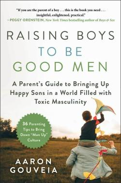 A Parent's Guide to Bringing up Happy Sons in a World Filled with Toxic Masculinity