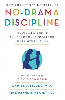 The Whole-Brain Way to Calm the Chaos and Nurture Your Child's Developing Mind