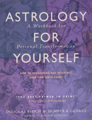 How to Understand and Interpret Your Own Birth Chart by Demetra George and Douglas Bloch