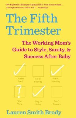 The Working Mom's Guide to Style, Sanity, and Success After Baby
