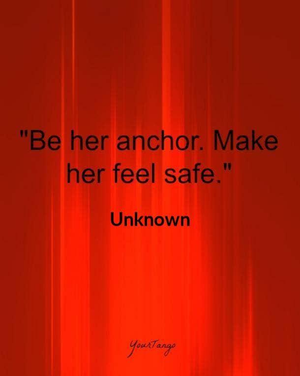 Be her anchor. Make her feel safe.